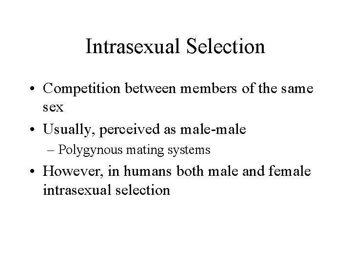 Intrasexual Selection • Competition between members of the same sex • Usually, perceived as