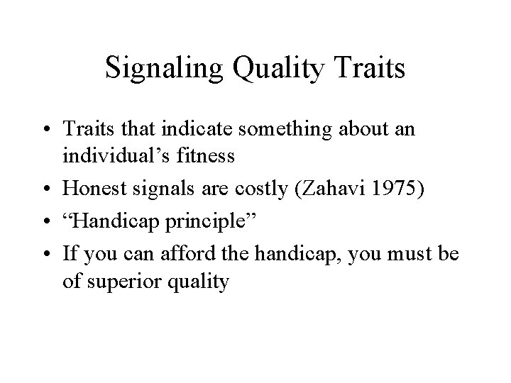 Signaling Quality Traits • Traits that indicate something about an individual's fitness • Honest