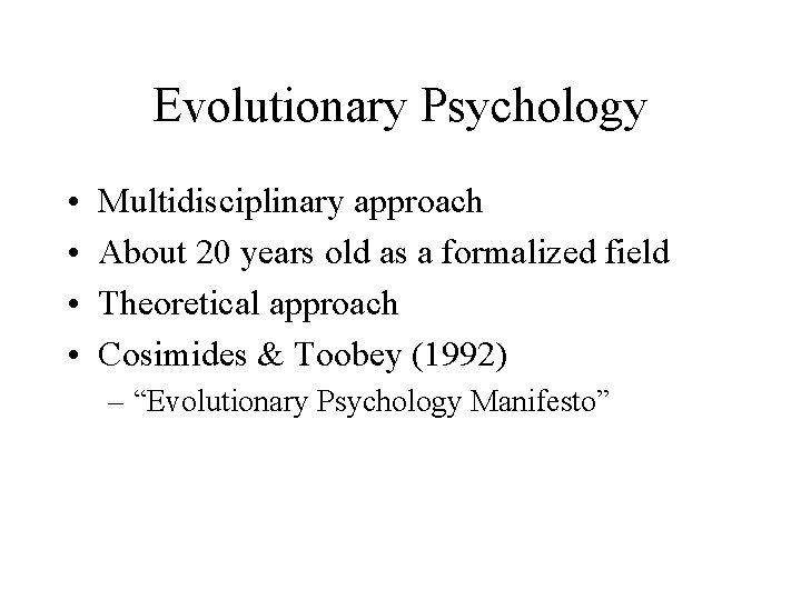 Evolutionary Psychology • • Multidisciplinary approach About 20 years old as a formalized field