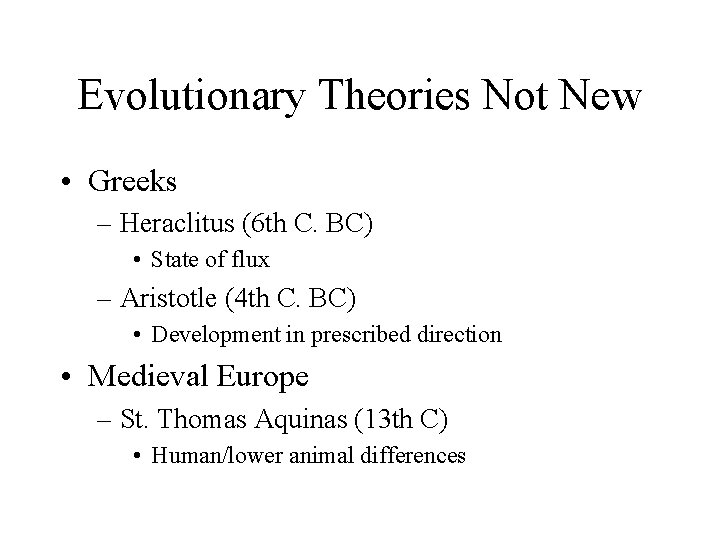 Evolutionary Theories Not New • Greeks – Heraclitus (6 th C. BC) • State