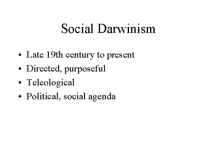 Social Darwinism • • Late 19 th century to present Directed, purposeful Teleological Political,