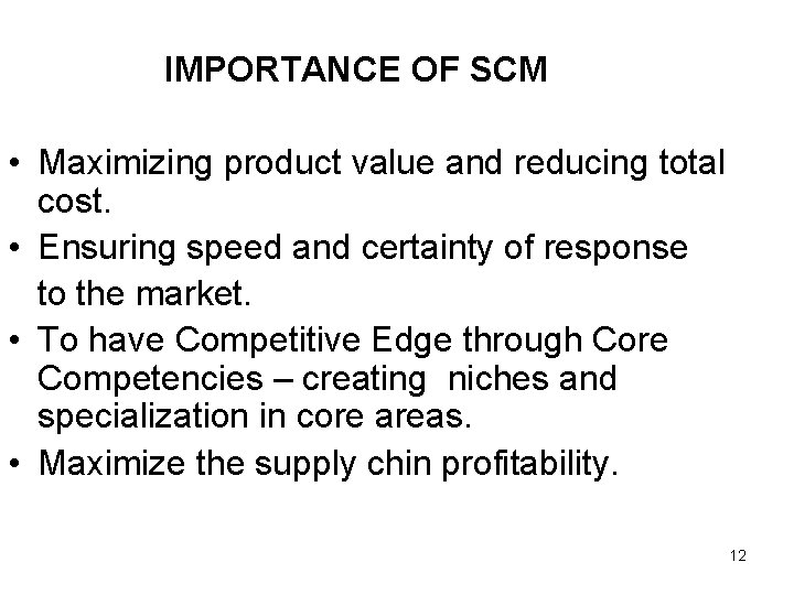 IMPORTANCE OF SCM • Maximizing product value and reducing total cost. • Ensuring speed