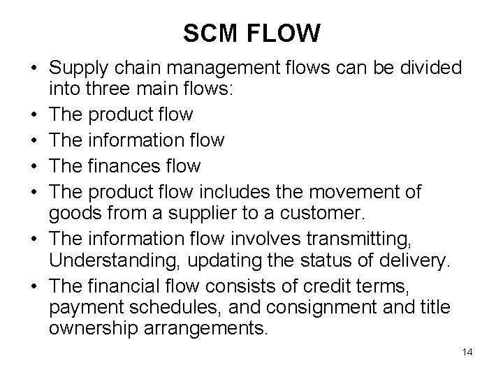 SCM FLOW • Supply chain management flows can be divided into three main flows: