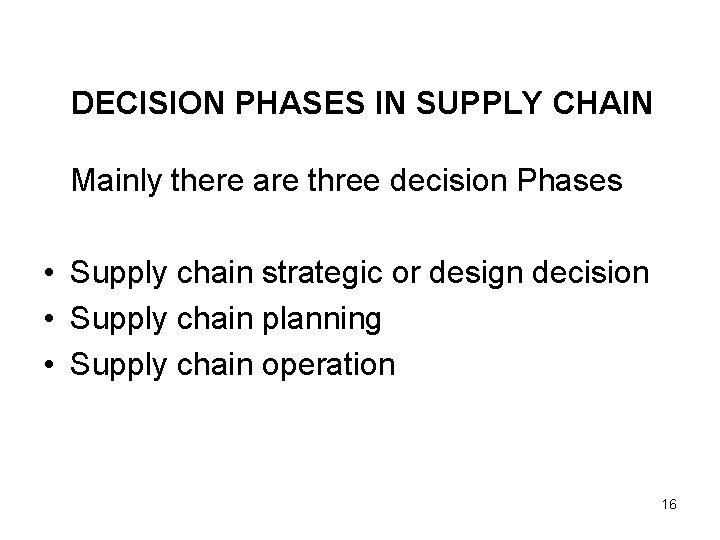 DECISION PHASES IN SUPPLY CHAIN Mainly there are three decision Phases • Supply chain