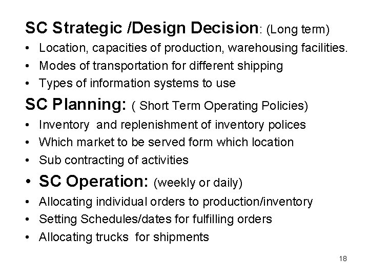 SC Strategic /Design Decision: (Long term) • Location, capacities of production, warehousing facilities. •