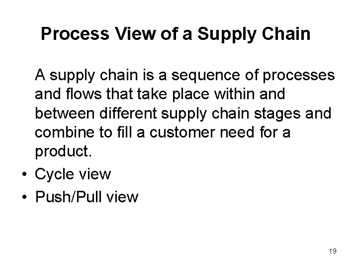 Process View of a Supply Chain A supply chain is a sequence of processes