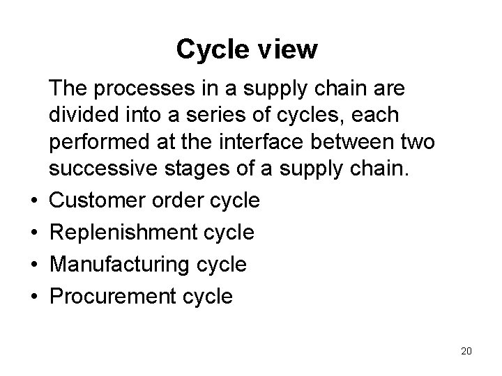 Cycle view • • The processes in a supply chain are divided into a