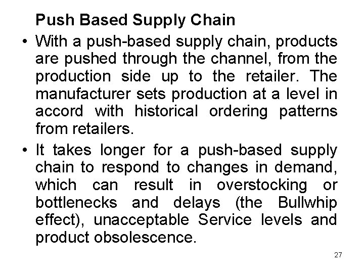 Push Based Supply Chain • With a push-based supply chain, products are pushed through
