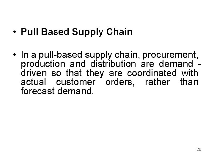 • Pull Based Supply Chain • In a pull-based supply chain, procurement, production