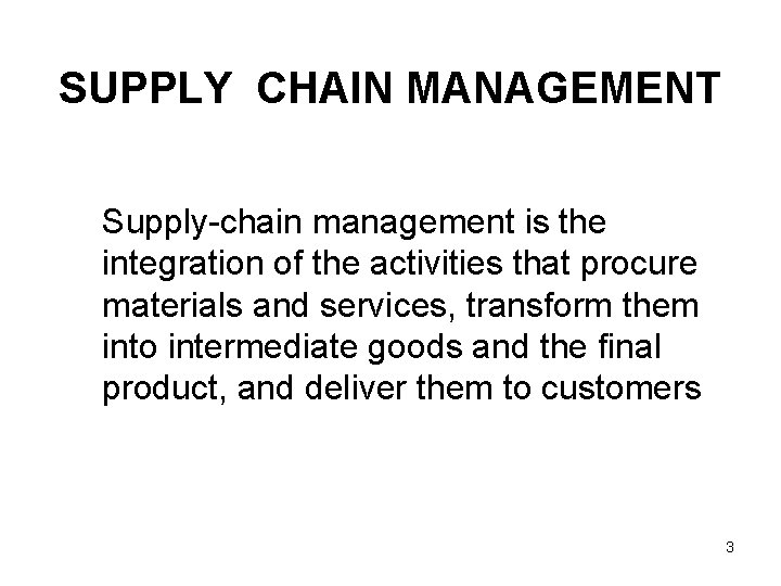 SUPPLY CHAIN MANAGEMENT Supply-chain management is the integration of the activities that procure materials