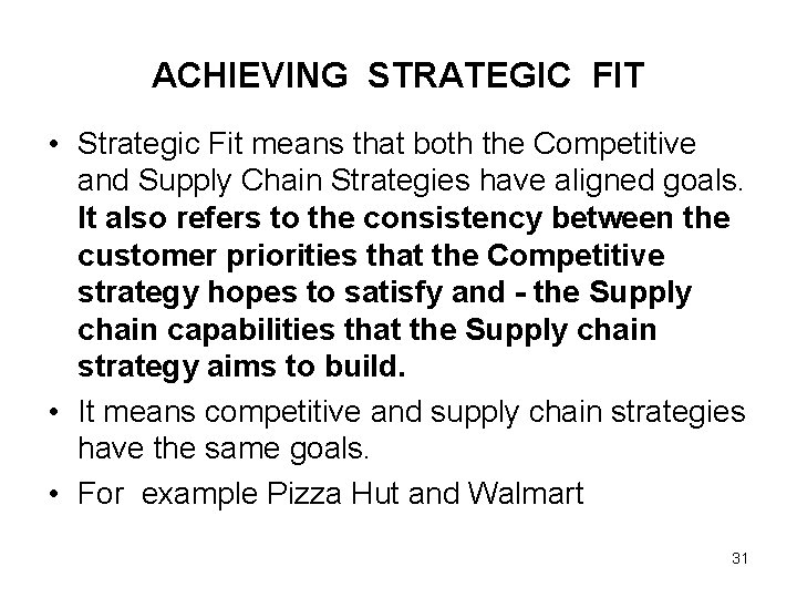 ACHIEVING STRATEGIC FIT • Strategic Fit means that both the Competitive and Supply Chain