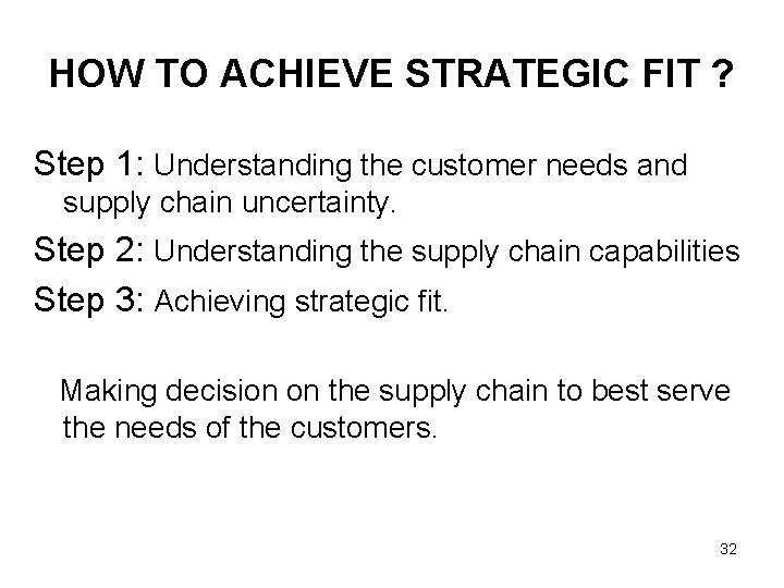 HOW TO ACHIEVE STRATEGIC FIT ? Step 1: Understanding the customer needs and supply