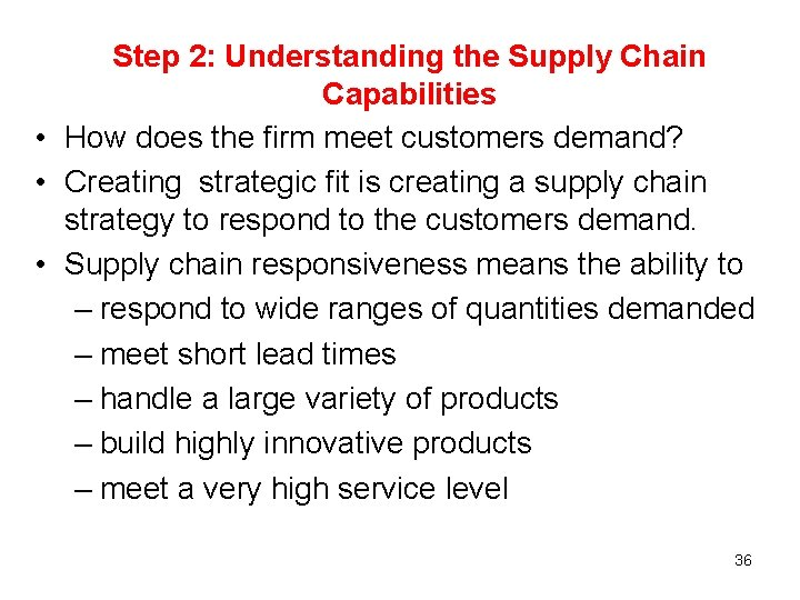 Step 2: Understanding the Supply Chain Capabilities • How does the firm meet customers