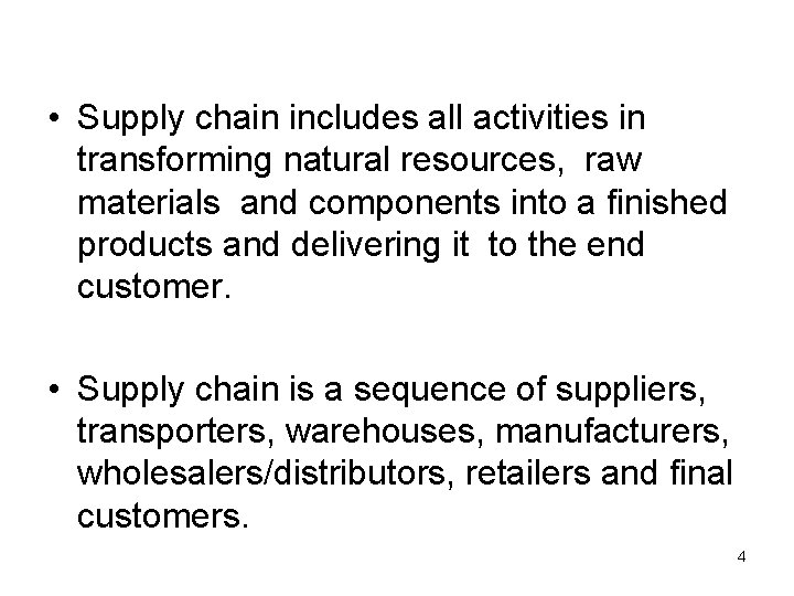 • Supply chain includes all activities in transforming natural resources, raw materials and