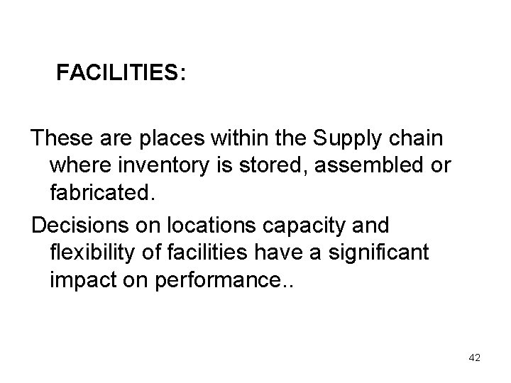 FACILITIES: These are places within the Supply chain where inventory is stored, assembled or