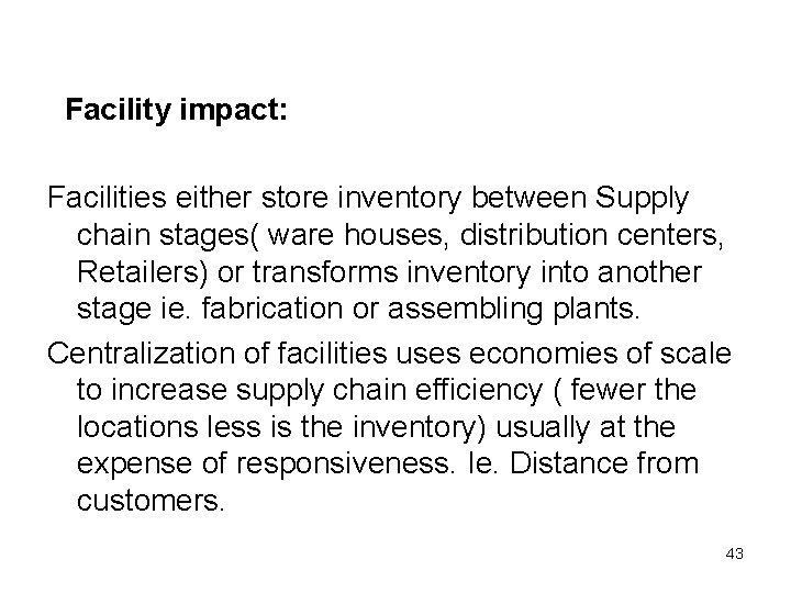 Facility impact: Facilities either store inventory between Supply chain stages( ware houses, distribution centers,
