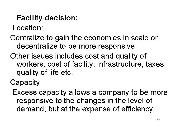 Facility decision: Location: Centralize to gain the economies in scale or decentralize to be