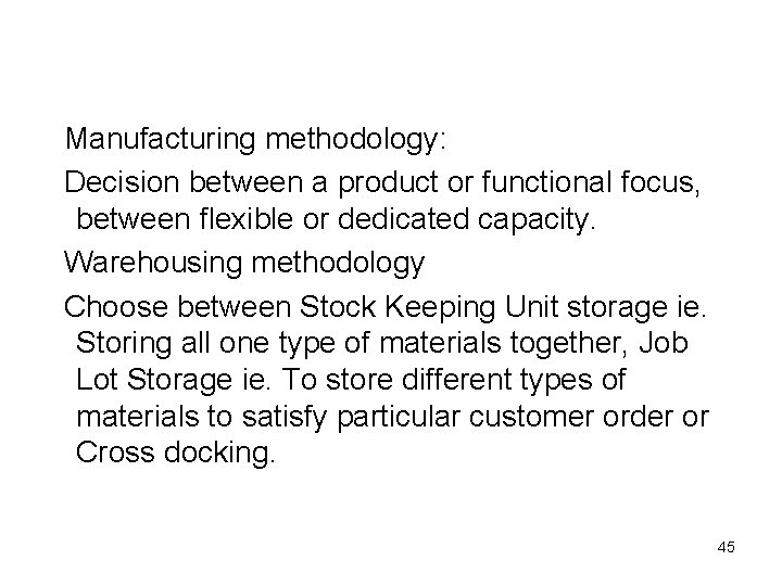 Manufacturing methodology: Decision between a product or functional focus, between flexible or dedicated