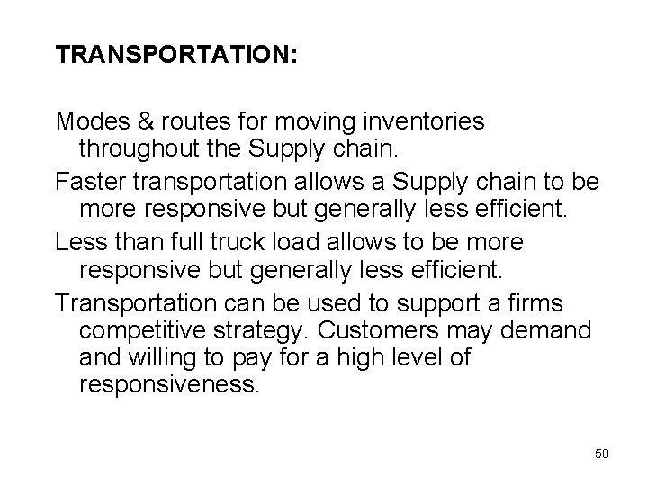 TRANSPORTATION: Modes & routes for moving inventories throughout the Supply chain. Faster transportation allows