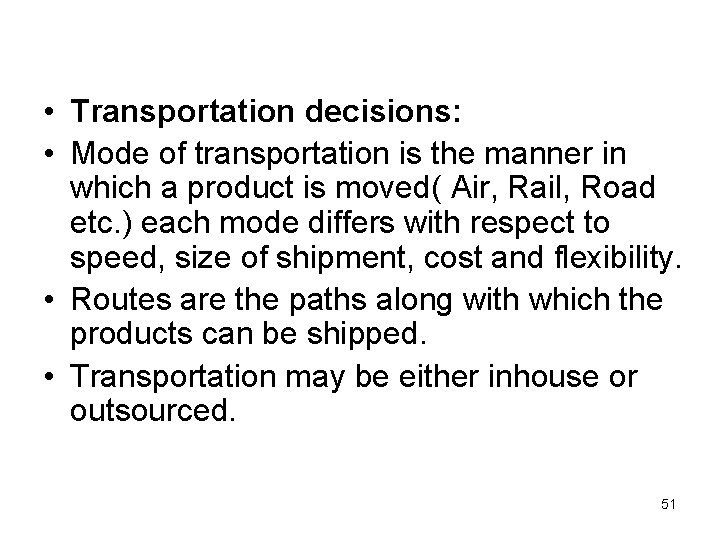 • Transportation decisions: • Mode of transportation is the manner in which a