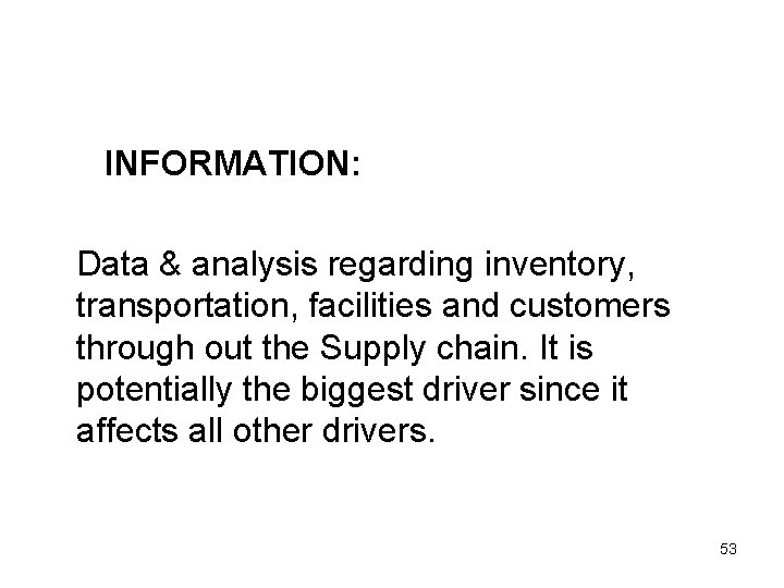INFORMATION: Data & analysis regarding inventory, transportation, facilities and customers through out the Supply