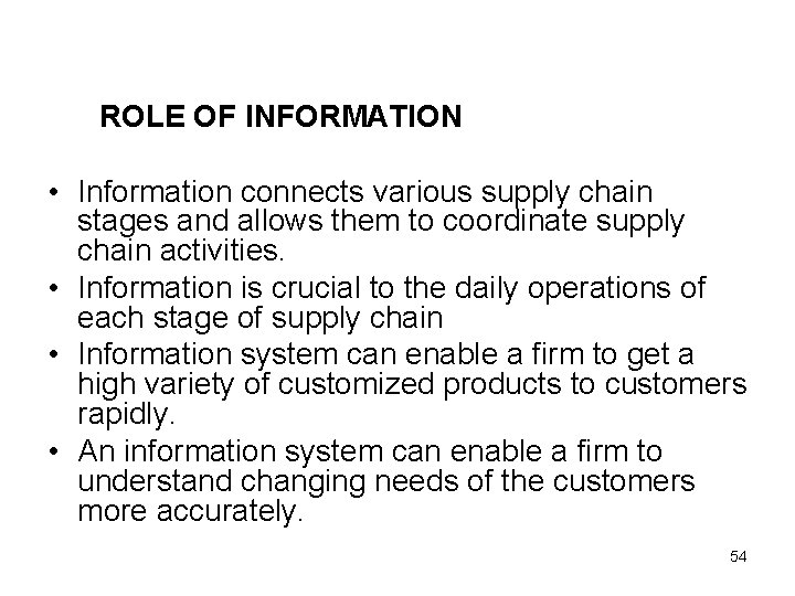 ROLE OF INFORMATION • Information connects various supply chain stages and allows them to
