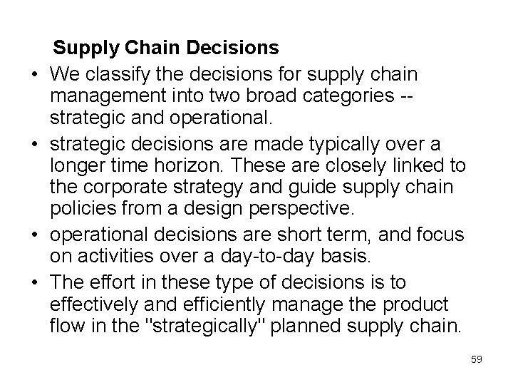 • • Supply Chain Decisions We classify the decisions for supply chain management