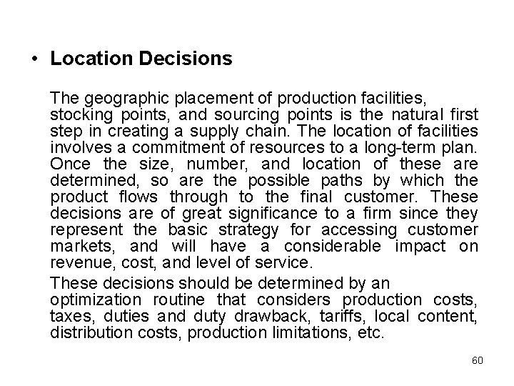 • Location Decisions The geographic placement of production facilities, stocking points, and sourcing