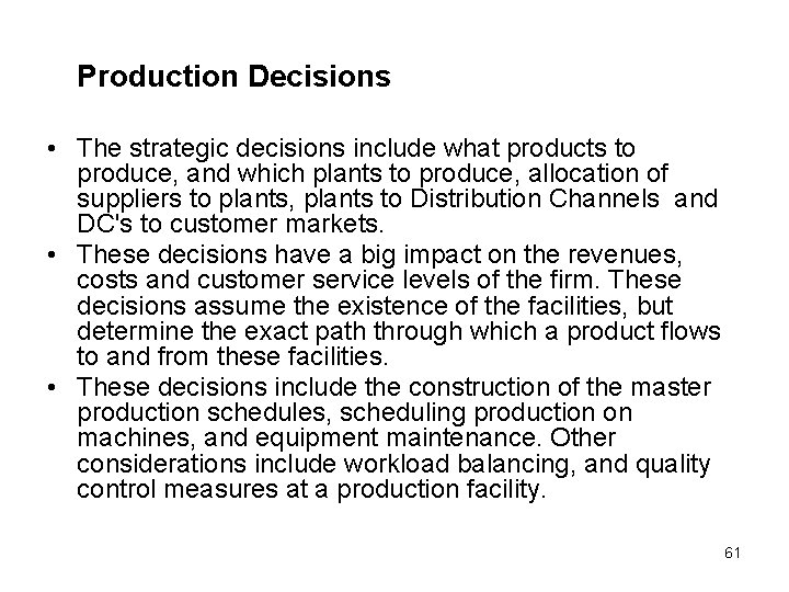 Production Decisions • The strategic decisions include what products to produce, and which plants