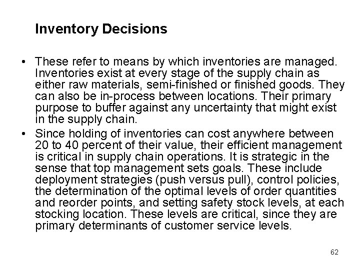 Inventory Decisions • These refer to means by which inventories are managed. Inventories exist