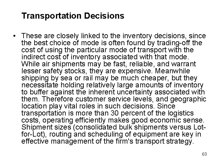 Transportation Decisions • These are closely linked to the inventory decisions, since the best