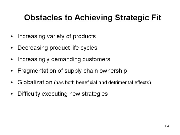 Obstacles to Achieving Strategic Fit • Increasing variety of products • Decreasing product life