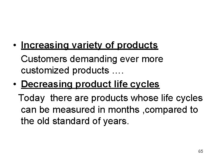 • Increasing variety of products Customers demanding ever more customized products …. •