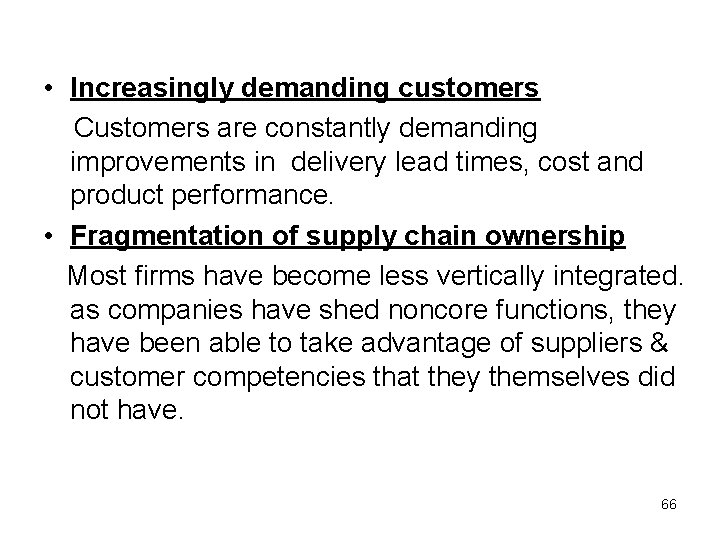 • Increasingly demanding customers Customers are constantly demanding improvements in delivery lead times,