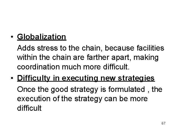 • Globalization Adds stress to the chain, because facilities within the chain are