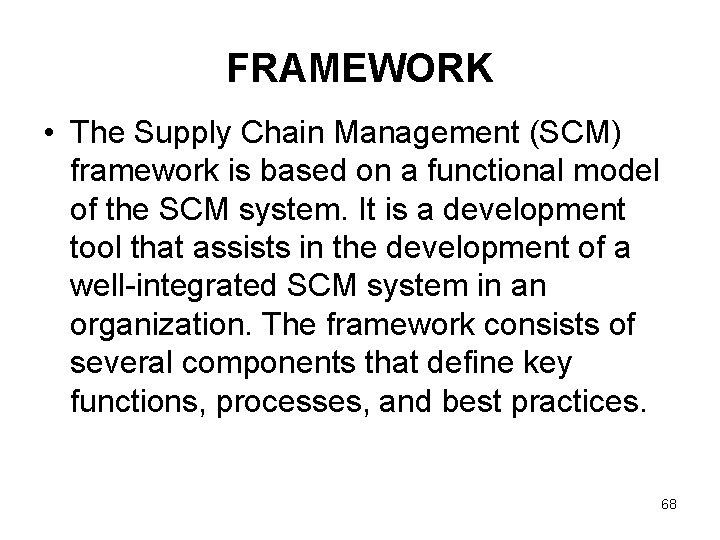 FRAMEWORK • The Supply Chain Management (SCM) framework is based on a functional model