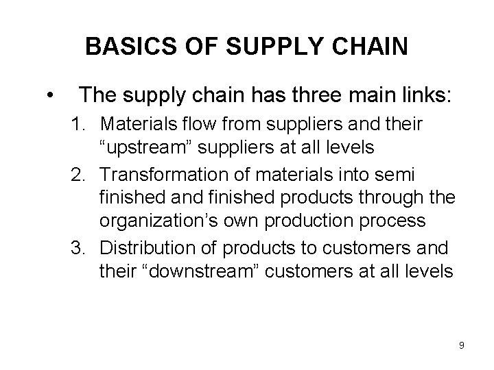 BASICS OF SUPPLY CHAIN • The supply chain has three main links: 1. Materials
