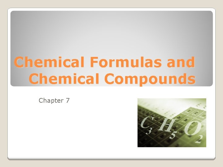 Chemical Formulas and Chemical Compounds Chapter 7