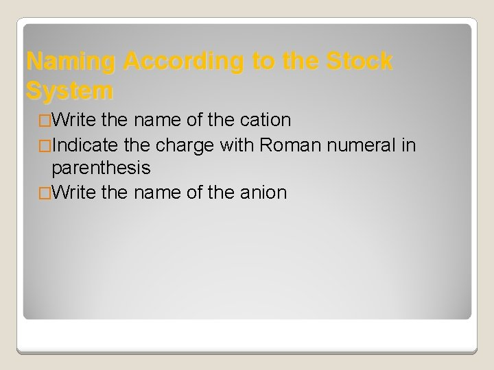 Naming According to the Stock System �Write the name of the cation �Indicate the