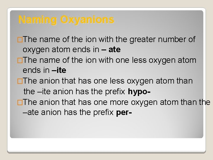Naming Oxyanions �The name of the ion with the greater number of oxygen atom
