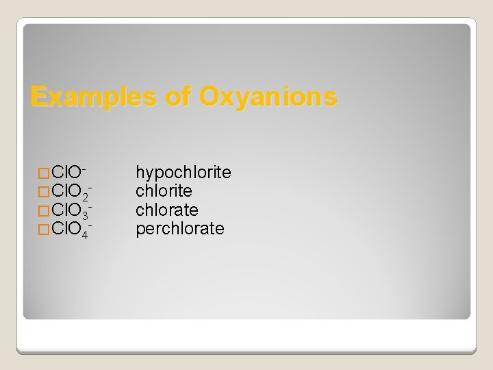 Examples of Oxyanions �Cl. O 2 - �Cl. O 3 - �Cl. O 4