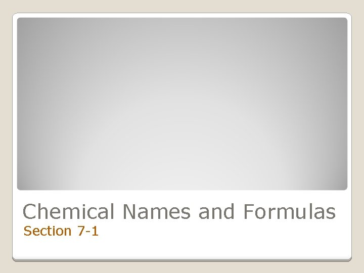 Chemical Names and Formulas Section 7 -1