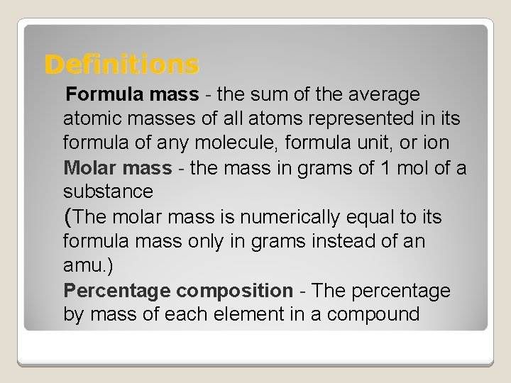 Definitions Formula mass - the sum of the average atomic masses of all atoms