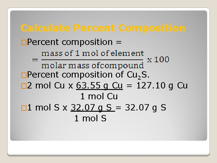 Calculate Percent Composition �Percent composition = composition of Cu 2 S. � 2 mol