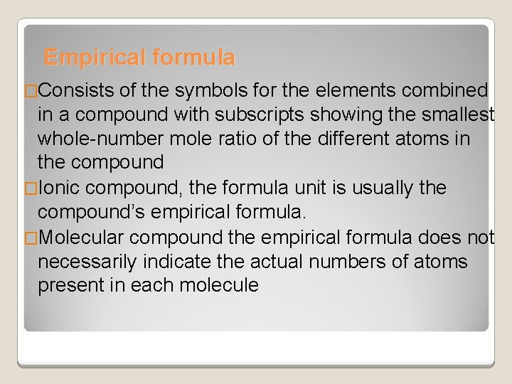 Empirical formula �Consists of the symbols for the elements combined in a compound with