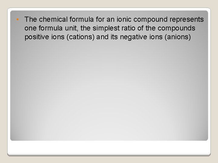 • The chemical formula for an ionic compound represents one formula unit, the