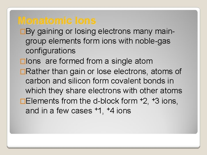 Monatomic Ions �By gaining or losing electrons many main- group elements form ions with