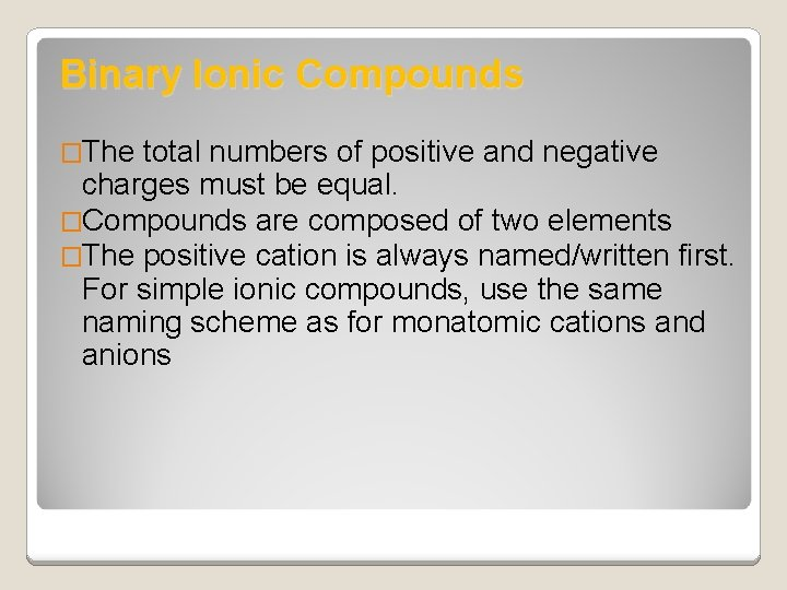 Binary Ionic Compounds �The total numbers of positive and negative charges must be equal.