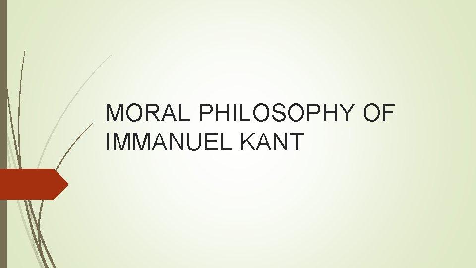 MORAL PHILOSOPHY OF IMMANUEL KANT
