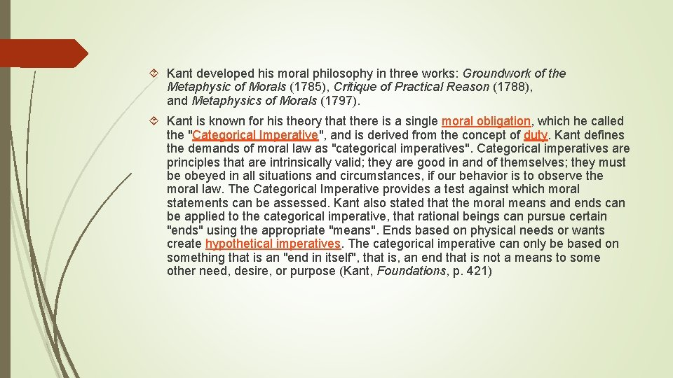 Kant developed his moral philosophy in three works: Groundwork of the Metaphysic of